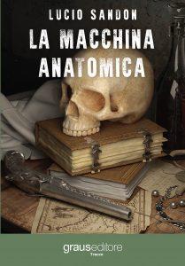 """Spoleto Festival Art To Napoli: Lucio Sandon racconta """"La macchina anatomica""""(graus editore)"""