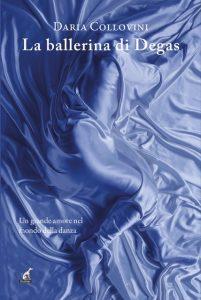 """""""La ballerina di Degas"""" romanzo dell'autrice Daria Collovini"""