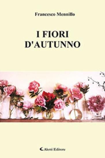 """""""I fiori d'autunno"""",turbinio di emozioni firmato dall'Avv. Francesco Mennillo,"""